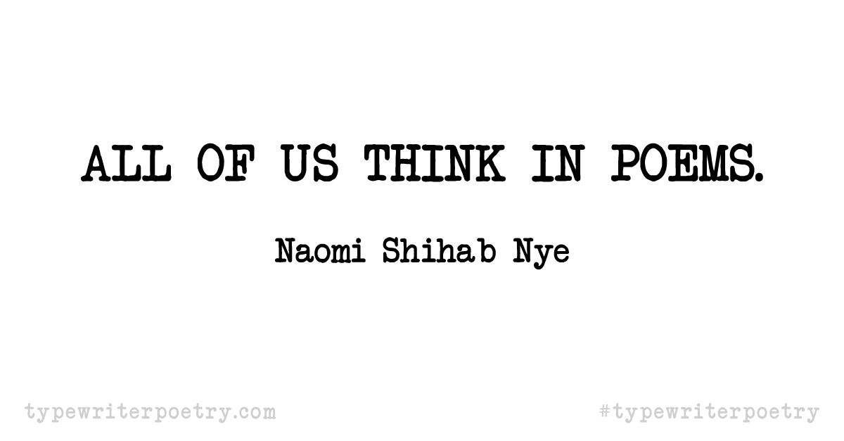 """Naomi Shihab Nye""""All of us think in poems."""""""