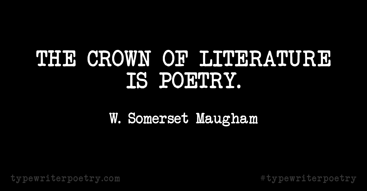 "W. Somerset Maugham""The crown of literature is poetry."""