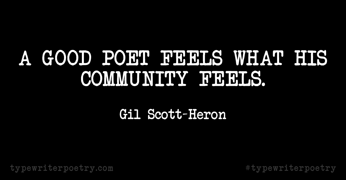 "Gil Scott-Heron""A good poet feels what his community feels."""